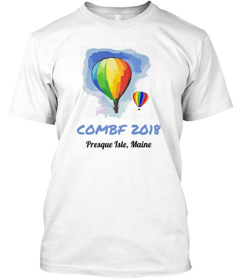 Combf 2018 Presque Isle, Maine White T-Shirt Front