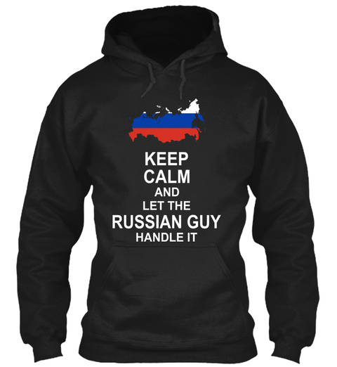 Keep Calm And Let The Russian Guy Handle It Black T-Shirt Front
