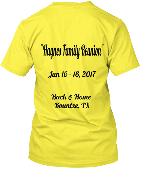 """Haynes Family Reunion"" Jun 16 18,2017 Back @ Home Kountze, Tx Yellow T-Shirt Back"