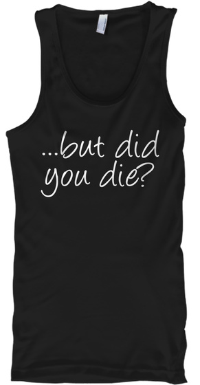 ...But Did You Die? Black T-Shirt Front