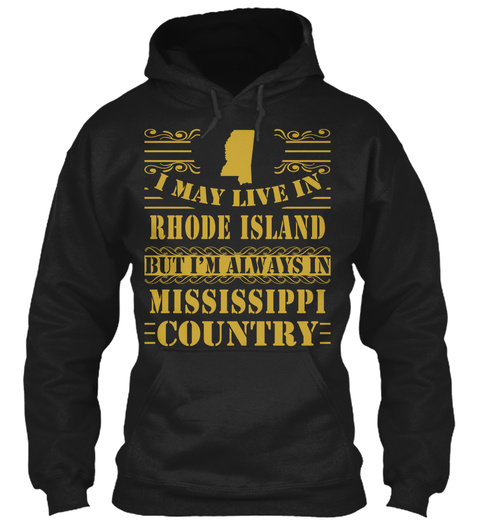 I May Live In Rhode Island But I'm Always In Mississippi Country Black T-Shirt Front