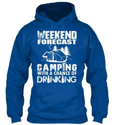 Weekend Forecast Camping With A Chance Of Drinking  Royal T-Shirt Front