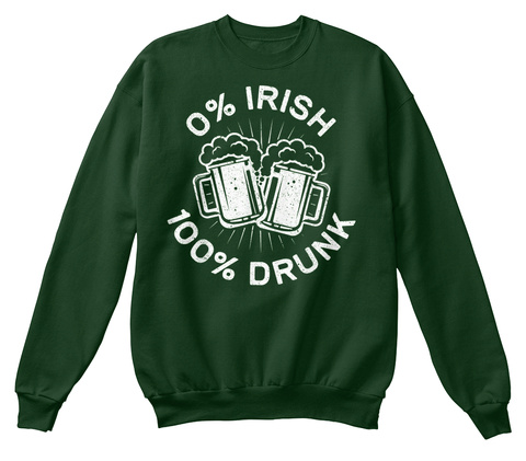 0% Irish 100% Drunk T Shirt Saint Patric Deep Forest  T-Shirt Front