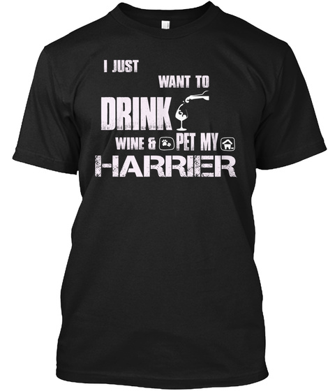 I Just Want To Drink Wine And Pet My Harrier Black T-Shirt Front