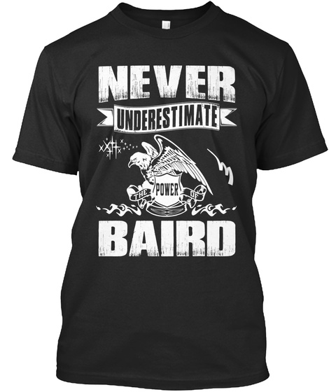Never Underestimate The Power Of Baird Black T-Shirt Front
