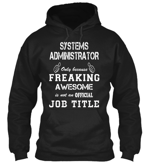 Systems Administrator Only Because Freaking Awesome Is Not An Official Job Title Black T-Shirt Front