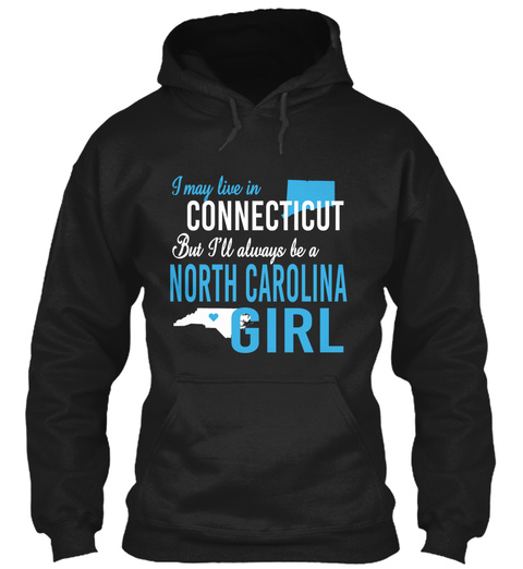 I May Live In Connecticut But Always Be A North Carolina Girl  Black T-Shirt Front