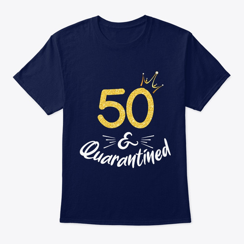 50 And Quarantined 50 Th Birthday Queen G Navy T-Shirt Front