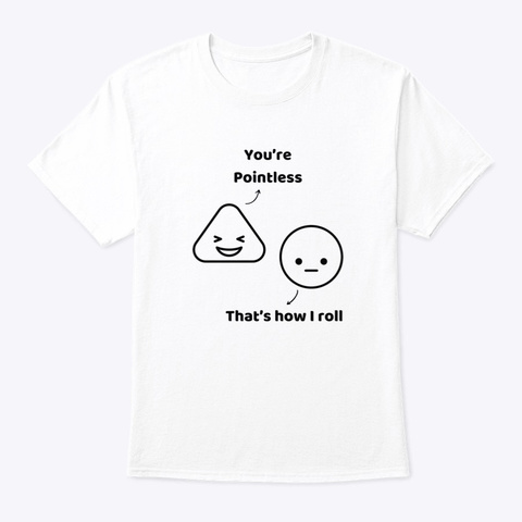 You're Pointless, That's How I Roll Math White T-Shirt Front