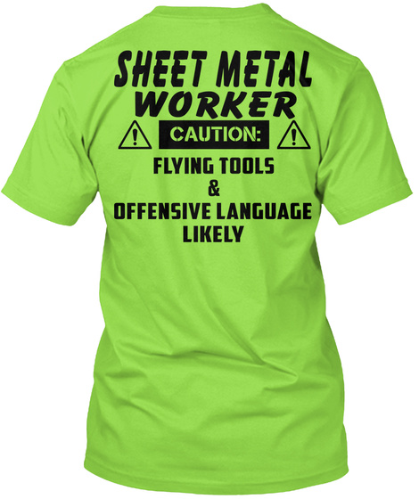 Sheet Metal Worker Caution: Flying Tools& Offensive Language Likely Lime T-Shirt Back