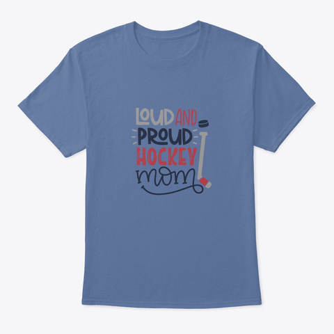 Loud And Proud Hockey Mom Denim Blue T-Shirt Front
