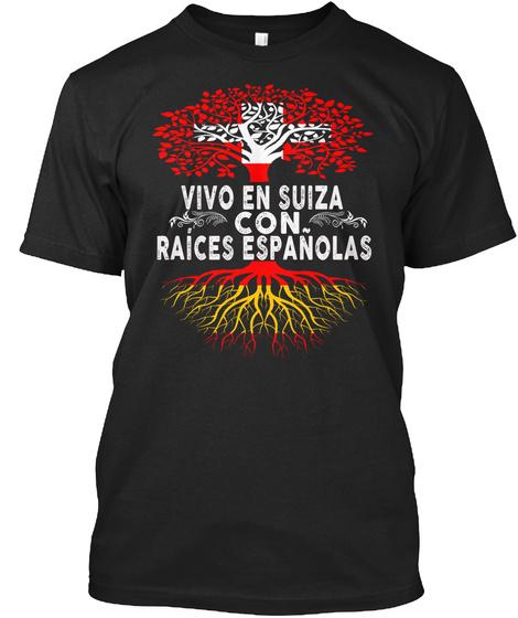 Vivo En Suiza Con Raices Espanolas  Black T-Shirt Front