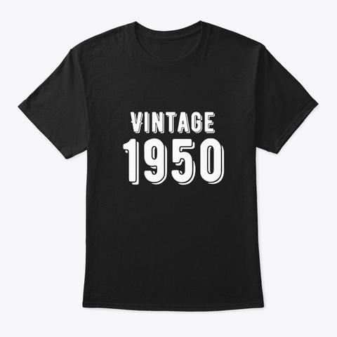 Born In 1950   Vintage Birthday Shirt  Black T-Shirt Front
