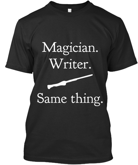 Magician. Writer.  Same Thing. Black T-Shirt Front