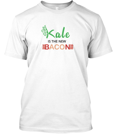 Kale Is The New Bacon Kale Art For White T-Shirt Front