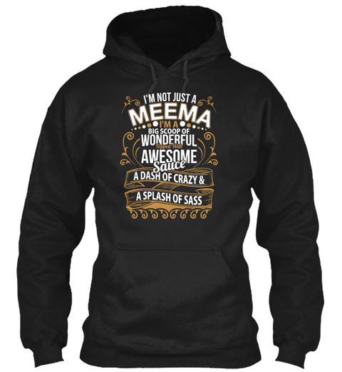 I'm Not Just A Meema I'm A Big Scoop Of Wonderful Topped With Awesome Sauce A Dash Of Crazy & A Splash Of Sass Black T-Shirt Front