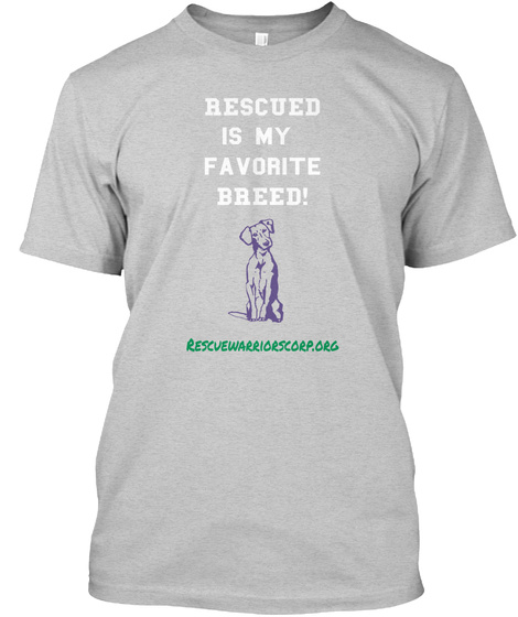 Rescued Is My Favorite Breed! Rezcuewarriorscorp.Org Light Steel T-Shirt Front