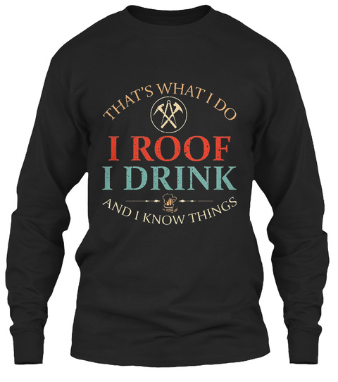 I Roof I Drink Black T-Shirt Front