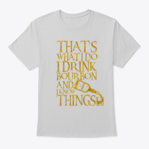 I Drink Bourbon And I Know Things Funny Light Steel T-Shirt Front