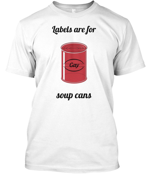 Labels Are For  Gay Soup Cans White T-Shirt Front