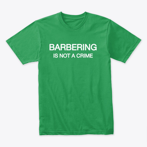Barbering Is Not A Crime Kelly Green T-Shirt Front