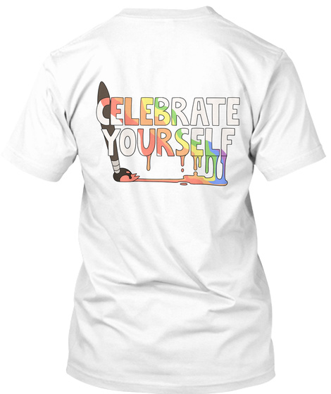 Celebrate Yourself White T-Shirt Back