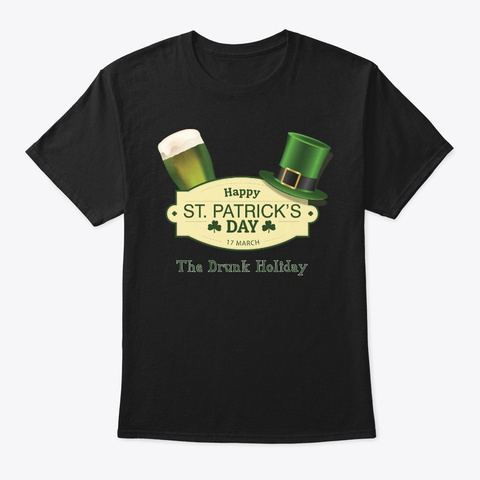 St Patricks Day The Drunk Holiday Black T-Shirt Front