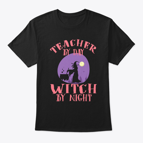 Teacher By Day Witch By Night Halloween Black T-Shirt Front