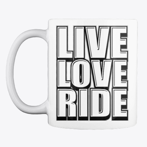 Live Love Ride Graphic Gifts For Riders White T-Shirt Front