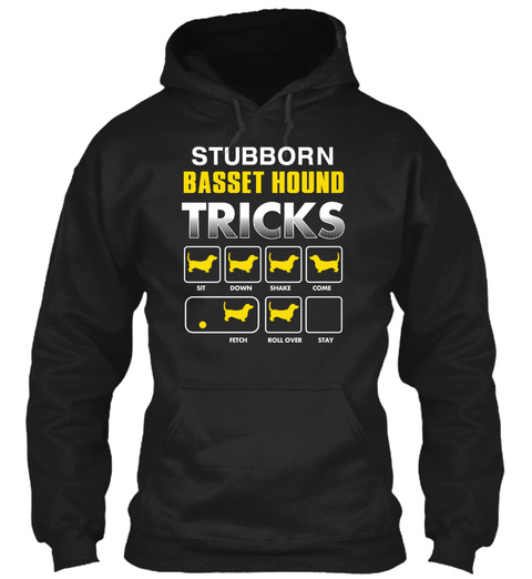 Stubborn Basset Hound Tricks Sit Down Shake Come Fetch Roll Over Stay Black T-Shirt Front