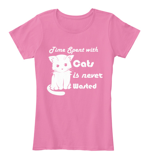 Time Spent With Cats Is Never Wasted True Pink T-Shirt Front