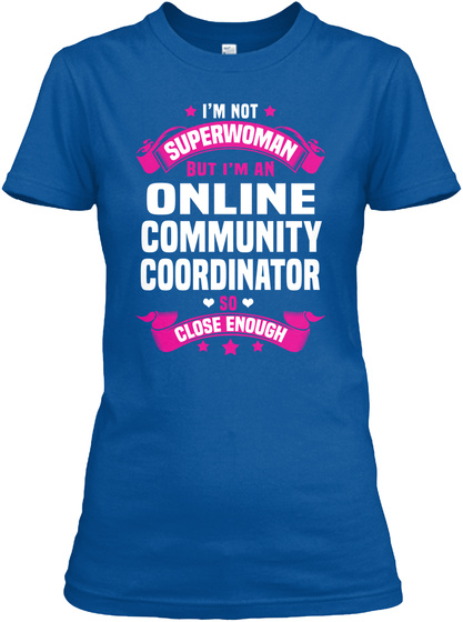 I'm Not Superwoman But I'm An Online Community Coordinator So Close Enough Royal T-Shirt Front