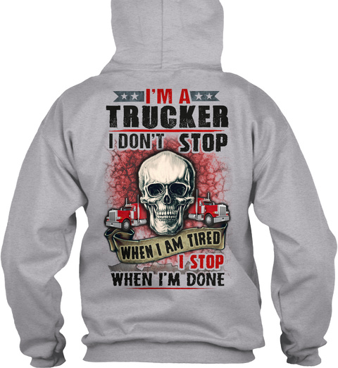 I'm A Trucker I Don't Stop When I'm Tired I Stop When I'm Done Sport Grey T-Shirt Back