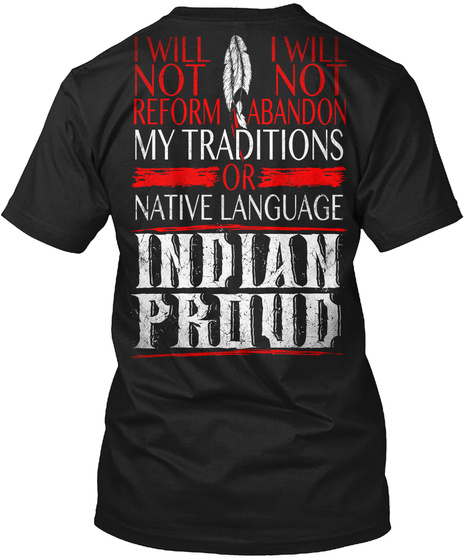 I Will Not Reform I Will Not Abandon My Traditions Or Native Language Indian Proud Black T-Shirt Back