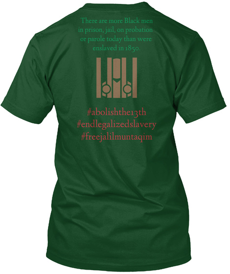 There Are More Black Men In Prison Jail On Probation Or Parole Today Than Were Enslaved In 1890 #Abolishthe13th... Deep Forest T-Shirt Back
