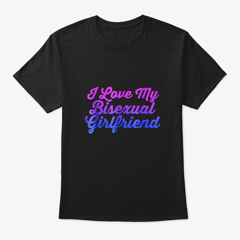 I Love My Bisexual Girlfriend Funny Bi Black T-Shirt Front