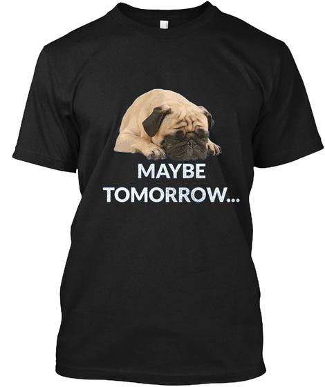 Maybe Tomorrow Sleeping Pug Black T-Shirt Front