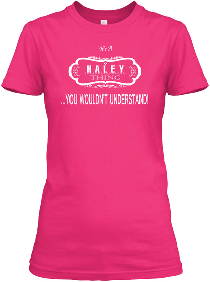 It's A Haley Thing You Wouldn't Understand Heliconia T-Shirt Front