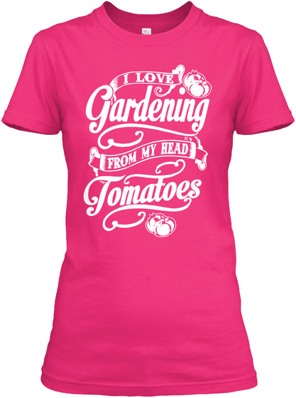 I Love Gardening From My Head Tomatoes Heliconia Women's T-Shirt Front