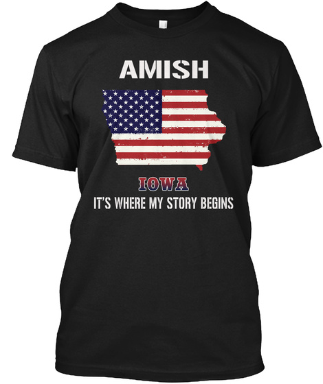 Amish Iowa It's Where My Story Begins Black T-Shirt Front