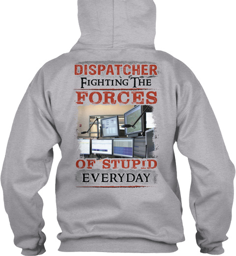 Dispatcher Fighting The Forces Of Stupid Everyday Sport Grey T-Shirt Back