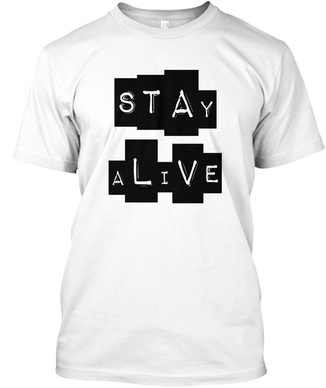 Stay Alive White T-Shirt Front