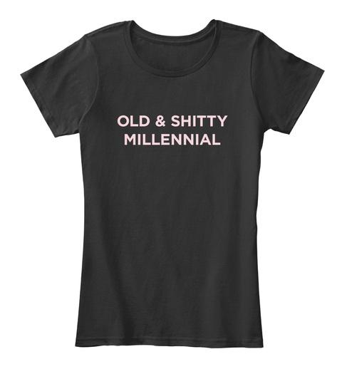 Old & Shitty Millennial Black Women's T-Shirt Front