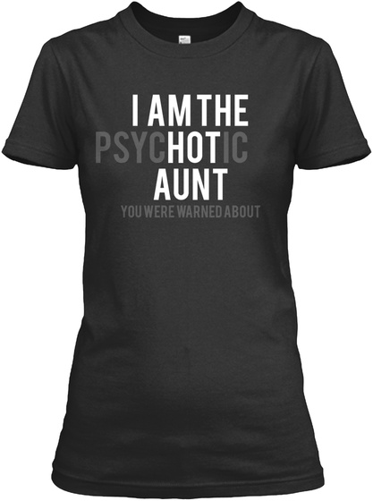 I Am The Psychotic Aunt You Were Warned About Black T-Shirt Front
