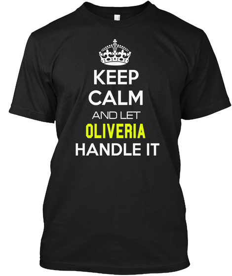 Keep Calm And Let Oliveria Handle It Black T-Shirt Front