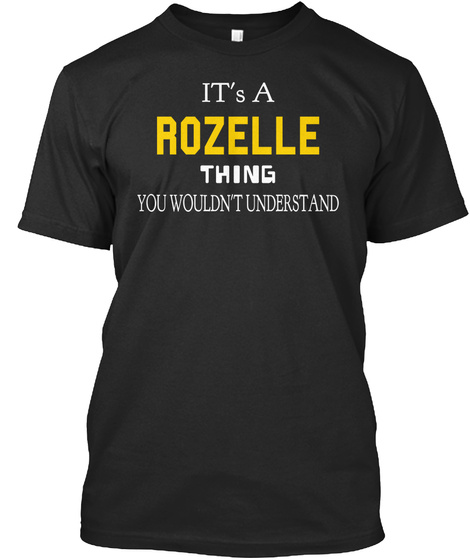 It's A Rozelle Thing You Wouldn't Understand Black T-Shirt Front