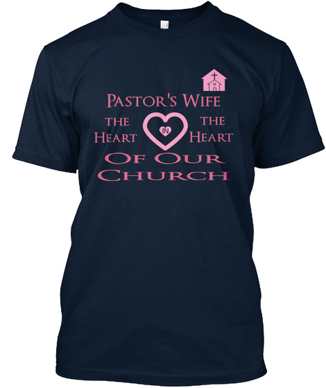 Pastors Wife The The Heart Heart Of Our Church New Navy T-Shirt Front