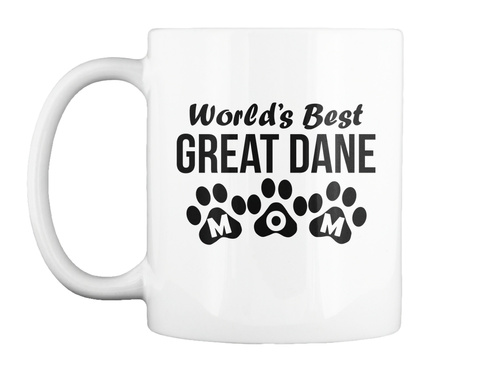 World's Best Great Dane Mom Mug White T-Shirt Front
