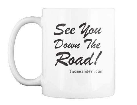 See You Down The Road Mug White Mug Front