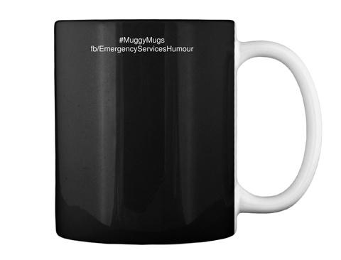 Muggy Mugs Fb/Emergency Services Humour Black T-Shirt Back